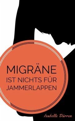 Migräne ist nichts für Jammerlappen (eBook, ePUB) - Dürren, Isabelle