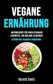 Vegane Ernährung: Anfängerdiät Für Einen Gesunden Lebensstil, Um Schlank Zu Werden (Die unentbehrliche Küche) (eBook, ePUB)