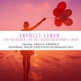 Erfüllt Leben - Ein Ratgeber für die selbstbestimmte Frau (MP3-Download)