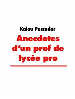 Anecdotes d'un prof de lycée pro (eBook, ePUB)