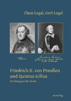 Friedrich II. von Preußen und Quintus Icilius - Legal, Claus; Legal, Gert