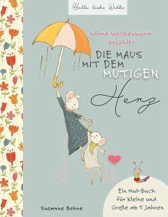Wilma Wochenwurm erzählt: Die Maus mit dem mutigen Herz. (eBook, ePUB)