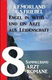 8 Arztromane: Engel in Weiß und ein Arzt aus Leidenschaft - Sammelband (eBook, ePUB)