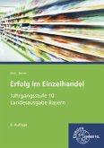 Jahrgangsstufe 10 - Lernfelder 1-7 / Erfolg im Einzelhandel, Ausgabe Bayern