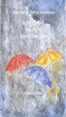 Ich gehe durch den Regen - Struckmeyer, Hartwig