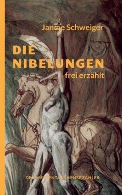 Die Nibelungen frei erzählt - Schweiger, Janine