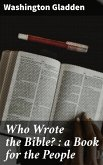 Who Wrote the Bible? : a Book for the People (eBook, ePUB)