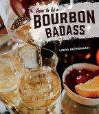 How to Be a Bourbon Badass (eBook, ePUB)