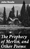 The Prophecy of Merlin, and Other Poems (eBook, ePUB)