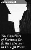 The Cavaliers of Fortune; Or, British Heroes in Foreign Wars (eBook, ePUB)