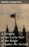 A History of the Early Part of the Reign of James the Second (eBook, ePUB)