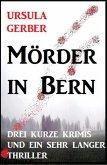 Mörder in Bern: Drei kurze Krimis und ein sehr langer Thriller (eBook, ePUB)