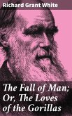 The Fall of Man; Or, The Loves of the Gorillas (eBook, ePUB)