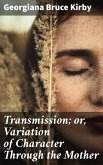 Transmission; or, Variation of Character Through the Mother (eBook, ePUB)