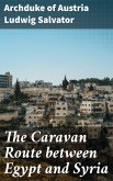 The Caravan Route between Egypt and Syria (eBook, ePUB)