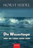 Die Wasserfänger oder ein Leben reicht nicht (eBook, ePUB)