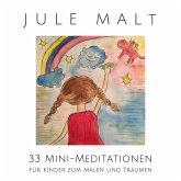Jule malt: 33 Mini-Meditationen für Kinder zum Malen und Träumen (MP3-Download)