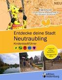 Entdecke deine Stadt Neutraubling: Kinderstadtführer + Tipps für schöne Spielplätze + Kindgerechte Pläne (eBook, PDF)