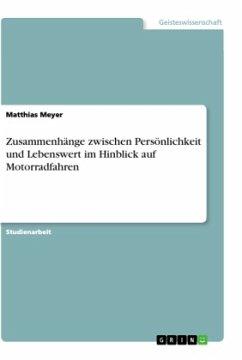 Zusammenhänge zwischen Persönlichkeit und Lebenswert im Hinblick auf Motorradfahren - Meyer, Matthias