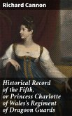 Historical Record of the Fifth, or Princess Charlotte of Wales's Regiment of Dragoon Guards (eBook, ePUB)