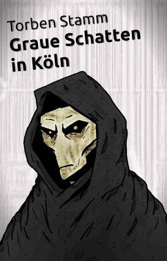 Graue Schatten in Köln (eBook, ePUB) - Stamm, Torben
