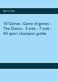 10 Games : Game of games - The Doors - 5 trek - 7 trek - All sport champion guilde (eBook, ePUB)