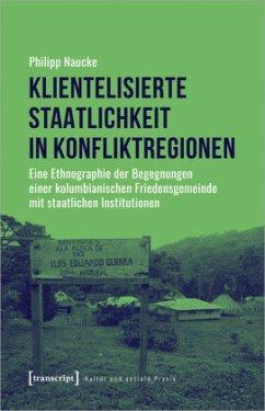 Klientelisierte Staatlichkeit in Konfliktregionen - Naucke, Philipp