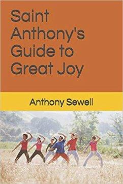 Saint Anthony's Guide to Great Joy (eBook, ePUB) - Sewell, Anthony E.