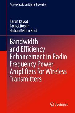 Bandwidth and Efficiency Enhancement in Radio Frequency Power Amplifiers for Wireless Transmitters (eBook, PDF) - Rawat, Karun; Roblin, Patrick; Koul, Shiban Kishen