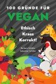 100 Gründe für Vegan - Ethisch Krass Korrekt! (eBook, ePUB)