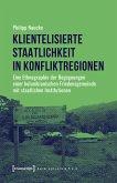 Klientelisierte Staatlichkeit in Konfliktregionen (eBook, PDF)