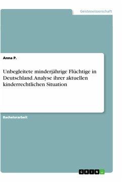 Unbegleitete minderjährige Flüchtige in Deutschland. Analyse ihrer aktuellen kinderrechtlichen Situation