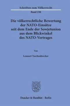 Die völkerrechtliche Bewertung der NATO-Einsätze seit dem Ende der Sowjetunion aus dem Blickwinkel des NATO-Vertrages. - Taschenbrecker, Lennart