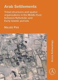 Arab Settlements: Tribal structures and spatial organizations in the Middle East between Hellenistic and Early Islamic periods
