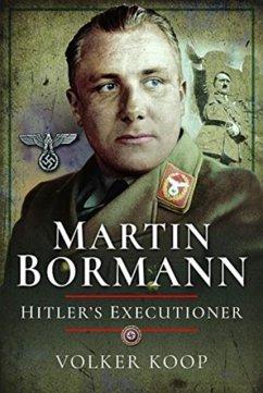 Martin Bormann: Hitler's Executioner - Koop, Volker