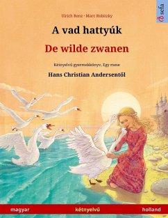A vad hattyúk - De wilde zwanen (magyar - holland) - Renz, Ulrich