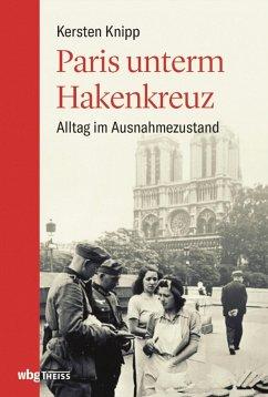 Paris unterm Hakenkreuz (eBook, ePUB) - Knipp, Kersten