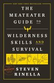 The MeatEater Guide to Wilderness Skills and Survival (eBook, ePUB)