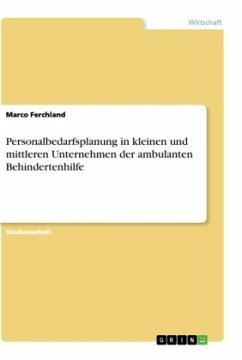 Personalbedarfsplanung in kleinen und mittleren Unternehmen der ambulanten Behindertenhilfe - Ferchland, Marco