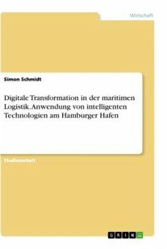 Digitale Transformation in der maritimen Logistik. Anwendung von intelligenten Technologien am Hamburger Hafen