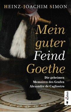 Mein guter Feind Goethe. Die geheimen Memoiren des Grafen Alexandre de Cagliostro (eBook, ePUB) - Simon, Heinz-Joachim