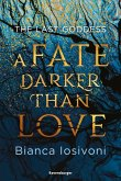 A Fate Darker Than Love / The Last Goddess Bd.1 (eBook, ePUB)