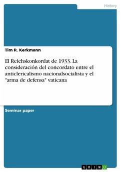 """El Reichskonkordat de 1933. La consideración del concordato entre el anticlericalismo nacionalsocialista y el """"arma de defensa"""" vaticana (eBook, PDF)"""
