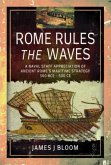 Rome Rules the Waves: A Naval Staff Appreciation of Ancient Rome's Maritime Strategy 300 Bce - 500 Ce
