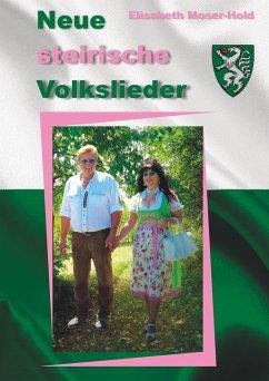Neue steirische Volkslieder - Moser-Hold, Elisabeth