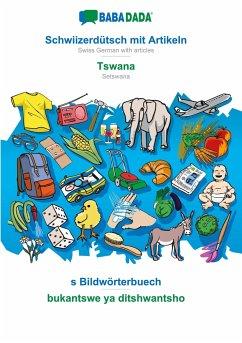 BABADADA, Schwiizerdütsch mit Artikeln - Tswana, s Bildwörterbuech - bukantswe ya ditshwantsho - Babadada Gmbh