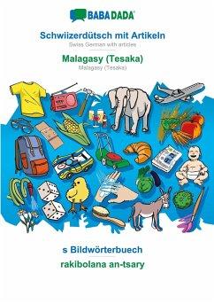 BABADADA, Schwiizerdütsch mit Artikeln - Malagasy (Tesaka), s Bildwörterbuech - rakibolana an-tsary - Babadada Gmbh