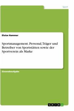 Sportmanagement. Personal, Träger und Betreiber von Sportstätten sowie der Sportverein als Marke