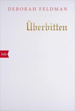 Überbitten (eBook, ePUB) - Feldman, Deborah