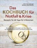 Das Kochbuch für Notfall und Krise - Rezepte für 28 Tage für 4 Personen. 3 Mahlzeiten und 1 Snack pro Tag. (eBook, ePUB)